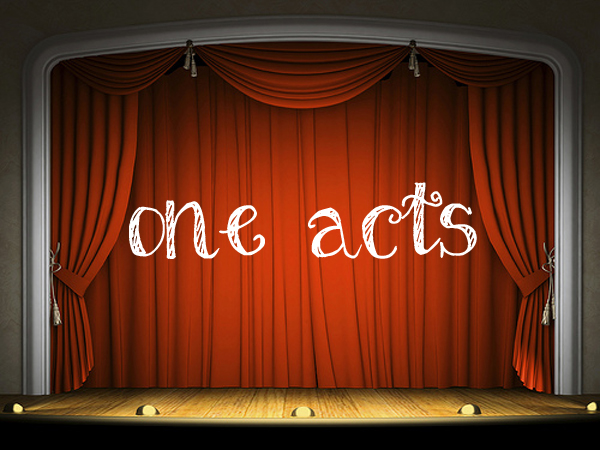 Looking for Submissions for the One Acts!